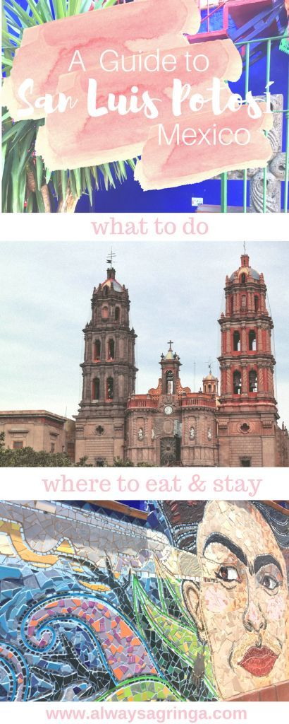An Expat's City Guide to San Luis Potosí, Mexico: + What to do + Where to Eat + Drink + Shop + Sleep