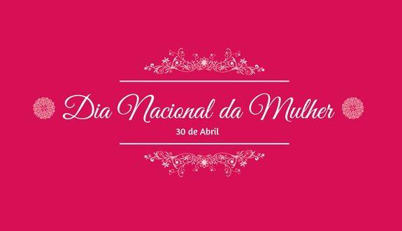 Entre Amigas: 30 de Abril - Dia Nacional da Mulher!