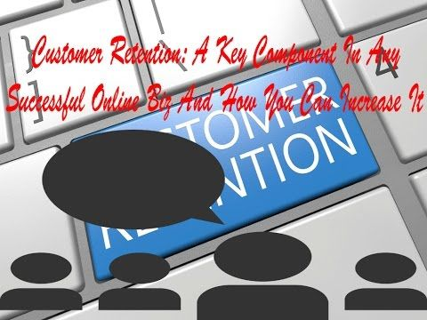 Customer Retention: A Key Component In Any Successful Online Biz And How...