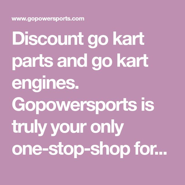 Discount go kart parts and go kart engines. Gopowersports is truly your only one-stop-shop for all your go kart parts needs. Gopowersports has serviced the go kart industry since 1974. We stock go kart parts for the following manufacturers: TrailMaster, BV Powersports, Hammerhead off road, Manco, American Sportworks, Carter, Yerf-dog, Thunder kart, Comet and Max-Torque.