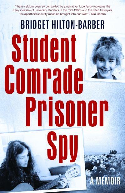 Student Comrade Prisoner Spy: A memoir by Hilton-Barber, Bridget | Penguin Random House South Africa