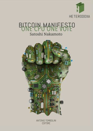 Bitcoin Manifesto: Original annotated and commented edition of the masterpiece of the mysterious Satoshi Nakamoto, inventor of Bitcoin, the…