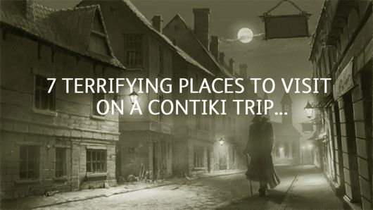 7 Terrifying Places to Visit on a Contiki Trip
