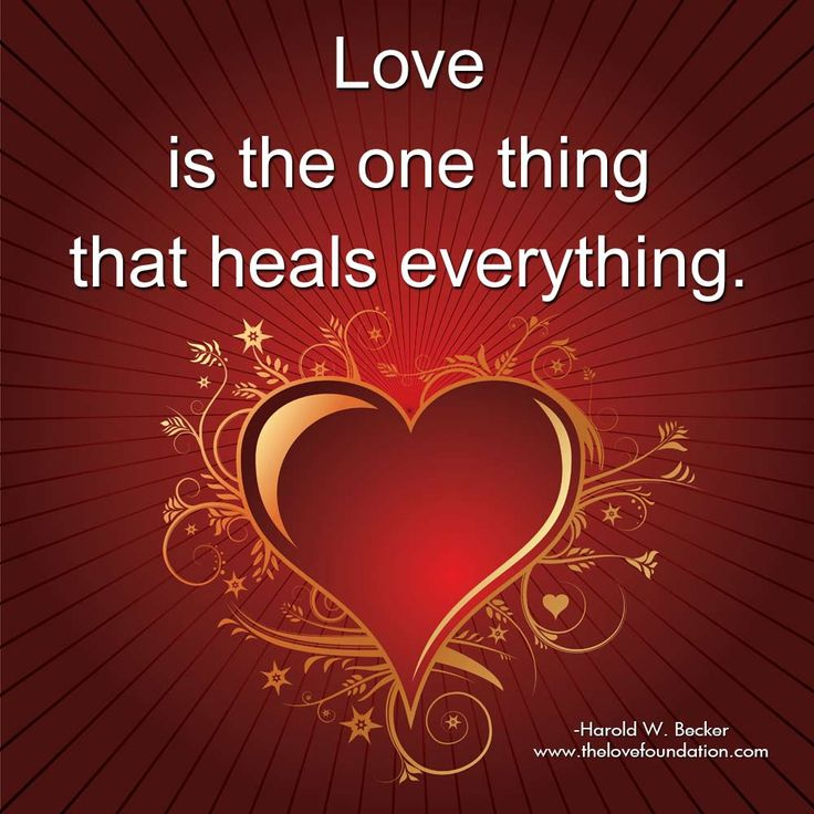 Love is the one thing that heals everything.-Harold W. Becker #UnconditionalLove