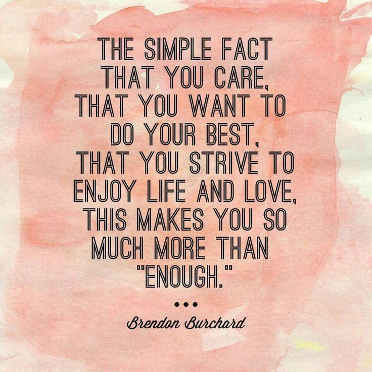The Simple Fact That You Care, That You Want To Do Your