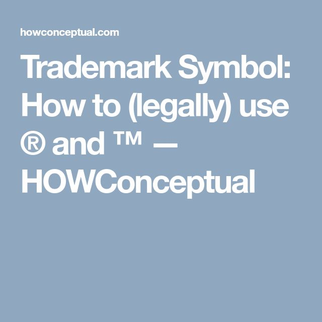 Trademark Symbol: How to (legally) use ® and ™ — HOWConceptual