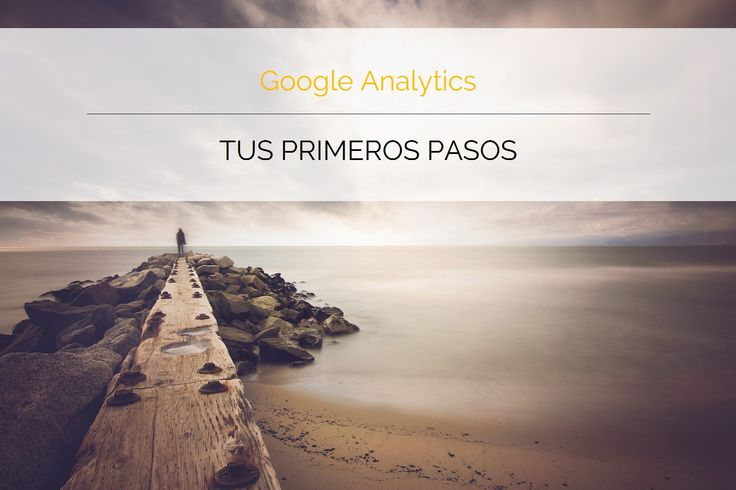 Tutorial Google Analytics. Da tus primeros pasos - Comunique Studio