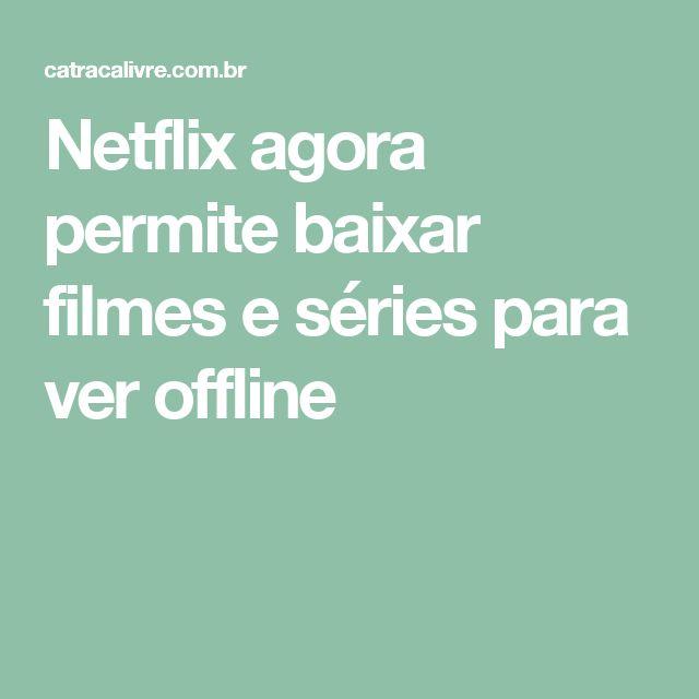 Netflix agora permite baixar filmes e séries para ver offline