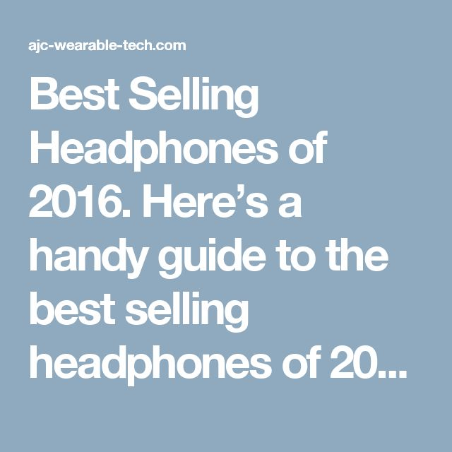 Best Selling Headphones of 2016. Here's a handy guide to the best selling headphones of 2016! The most popular headphones of 2016 included over-the-ears headphones, in-ear Bluetooth headphones, and the best possible noise cancelling headphones.