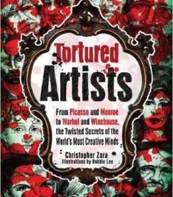 Tortured Artists: From Picasso And Monroe To Warhol And Winehouse The Twisted Secrets Of The World'S Most Creative Minds PDF