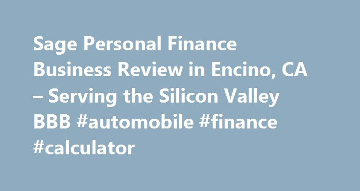 Sage Personal Finance Business Review in Encino, CA – Serving the Silicon Valley BBB #automobile #finance #calculator http://finance.remmont.com/sage-personal-finance-business-review-in-encino-ca-serving-the-silicon-valley-bbb-automobile-finance-calculator/  #sage personal finance # Business Review Advertising Review BBB has nothing to report concerning Sage Personal Finance's advertising at this time. What is BBB Advertising Review? BBB promotes truth in advertising by contacting…