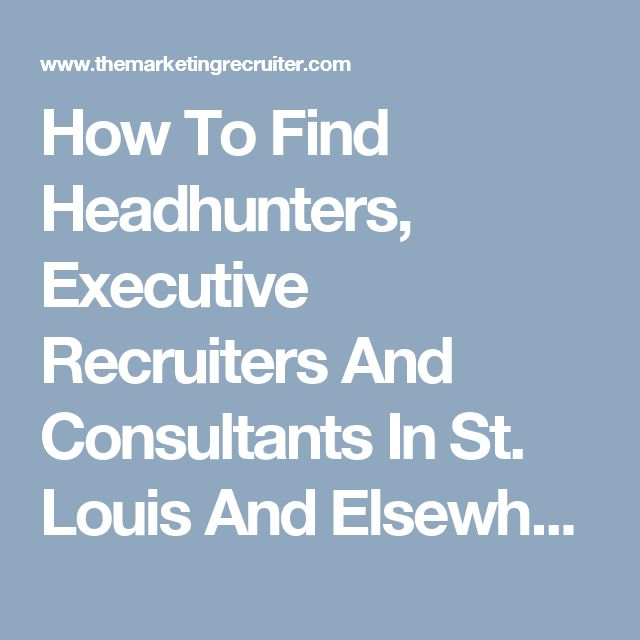 How To Find Headhunters, Executive Recruiters And Consultants In St. Louis And Elsewhere - The Perfect Fit