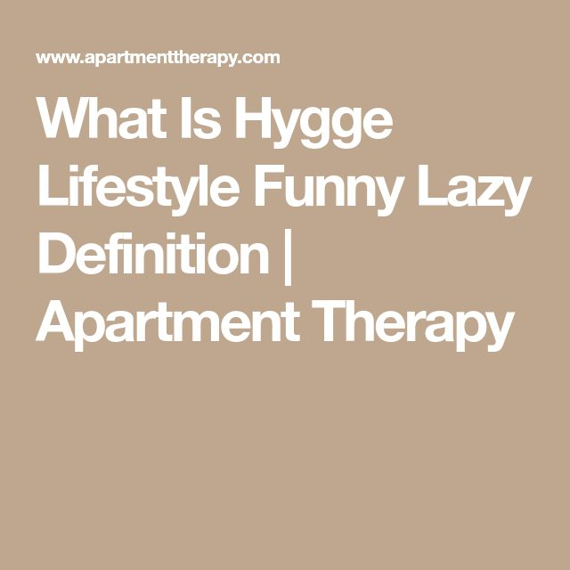 What Is Hygge Lifestyle Funny Lazy Definition | Apartment Therapy