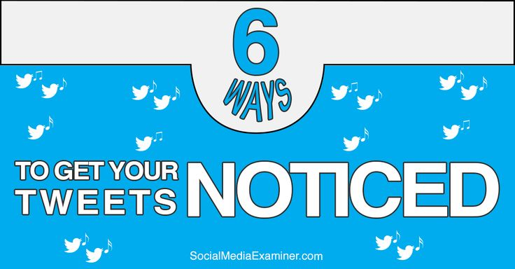 6 Ways to Get Your Tweets Noticed - for more info go to http://www.socialmediaexaminer.com/get-tweets-noticed/