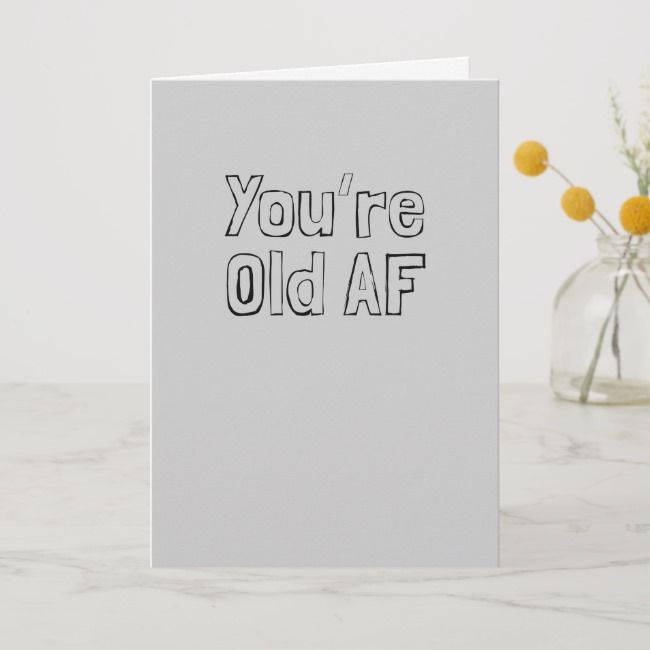 You Re Old Af Happy Birthday Card Affiliate Happy Birthday Card Shop Ad Happy Birthday Cards Birthday Cards Cards