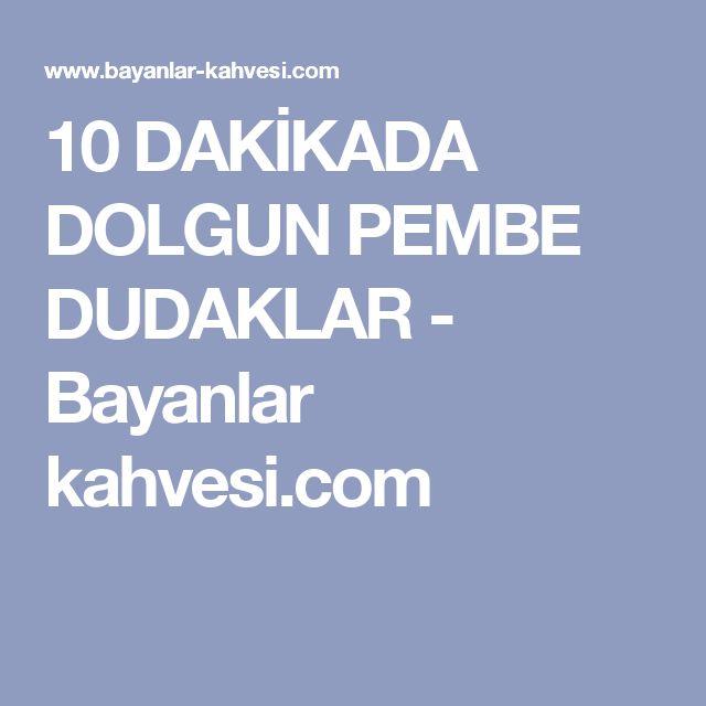 10 DAKİKADA DOLGUN PEMBE DUDAKLAR - Bayanlar kahvesi.com
