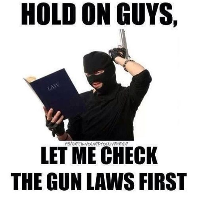 Yep...that's exactly how gun laws will work,criminals don't give a blank about gun laws.