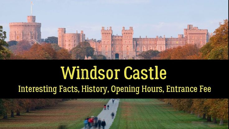 Windsor Castle – Facts, History, Opening Hours, Entrance Fee