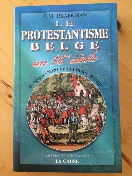 """#religion : Le Protestantisme Belge Au 16e Siècle - Belgique, Nord De La France, Refuge de E.M. Braekman. La cause / """"Terres protestantes"""", sans date. 282 pp. brochées."""