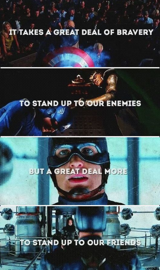 Captain America 2: The Winter Soldier/The Avengers: So true. Steve's ability to stand up for what's right is impeccable; reason why he's my favorite Avenger. You can learn so much from him.  (Yes I know that Dumbledore said this in Harry Potter.)