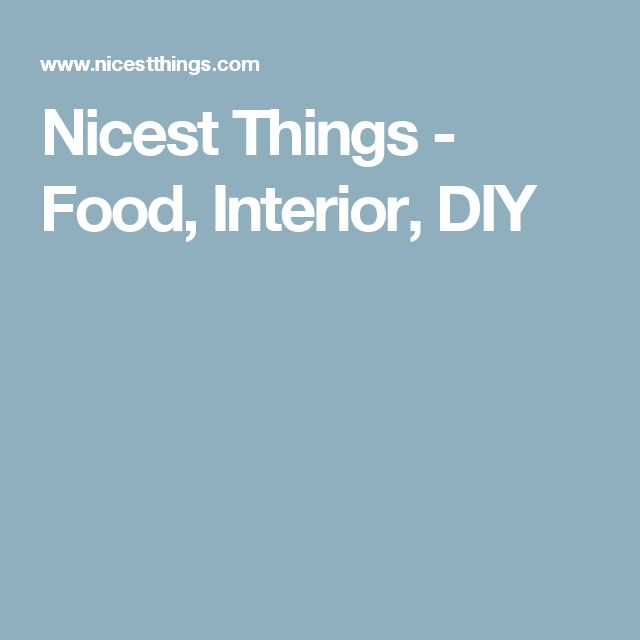 Nicest Things - Food, Interior, DIY