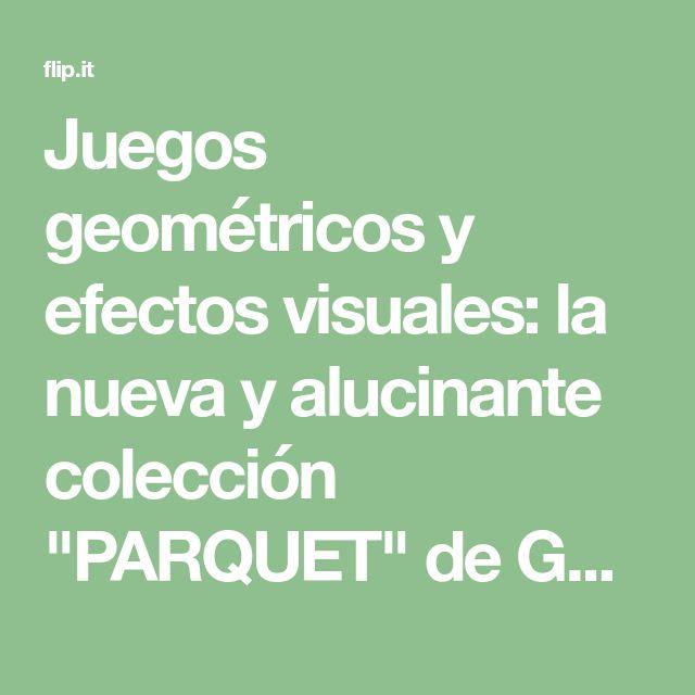 """Juegos geométricos y efectos visuales: la nueva y alucinante colección """"PARQUET"""" de GAN"""