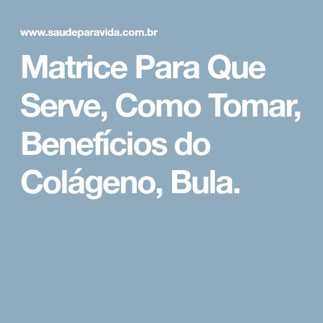 Matrice Para Que Serve, Como Tomar, Benefícios do Colágeno, Bula.
