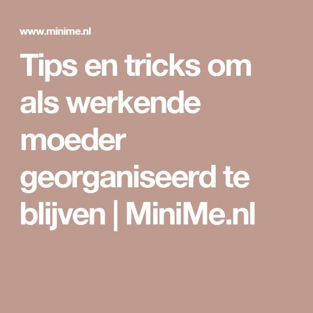 Tips en tricks om als werkende moeder georganiseerd te blijven | MiniMe.nl
