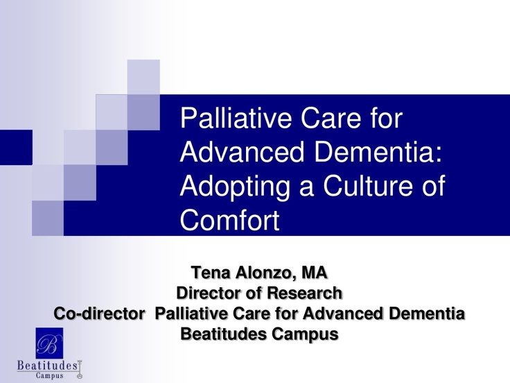 Beatitudes Campus.org.  Palliative-care-for-advanced-dementia-adopting-a-culture-of-comfort by ossmc via Slideshare.  WATCH