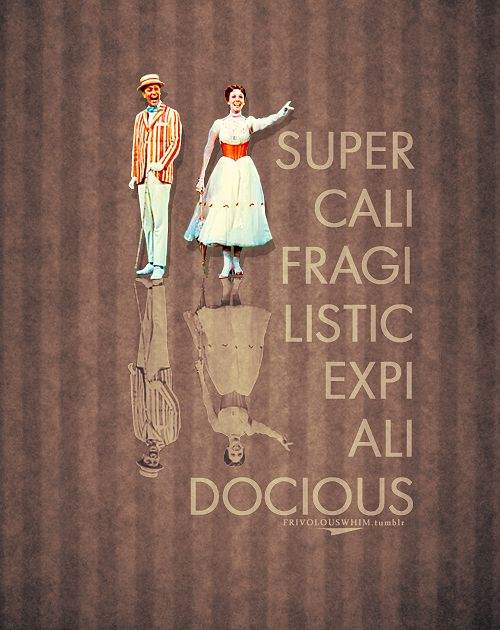 Even though the sound of it is something quite atrocious!  If you say it loud enough, you'll always sound precocious.  Supercalifragilisticexpialidocious!