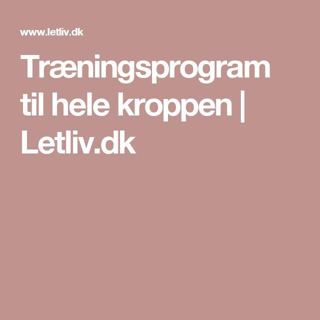 Træningsprogram til hele kroppen | Letliv.dk