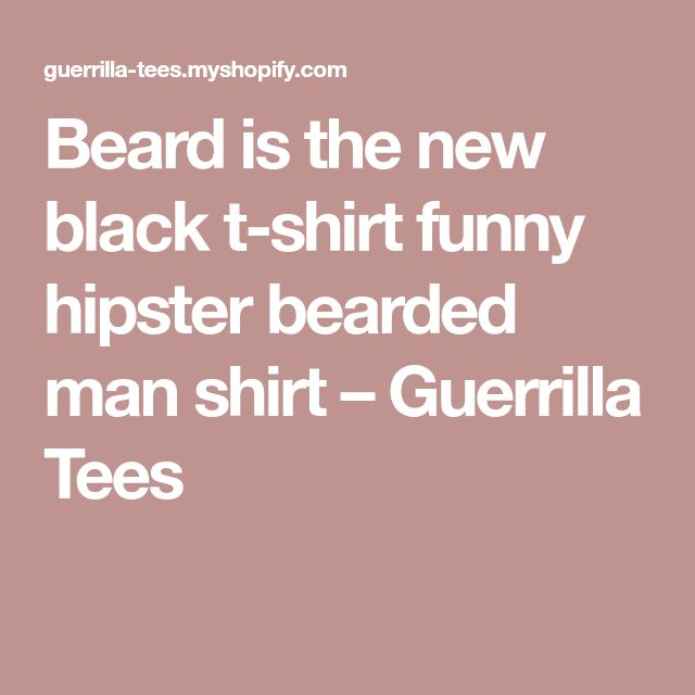 Beard is the new black t-shirt funny hipster bearded man shirt – Guerrilla Tees