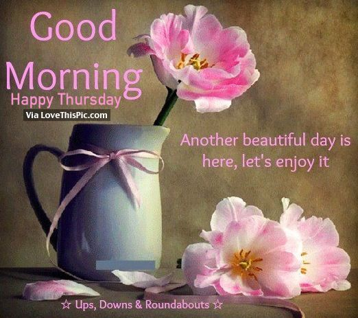 Good Morning, Happy Thursday, Another Beautiful Day Is Here Let's Enjoy It good…