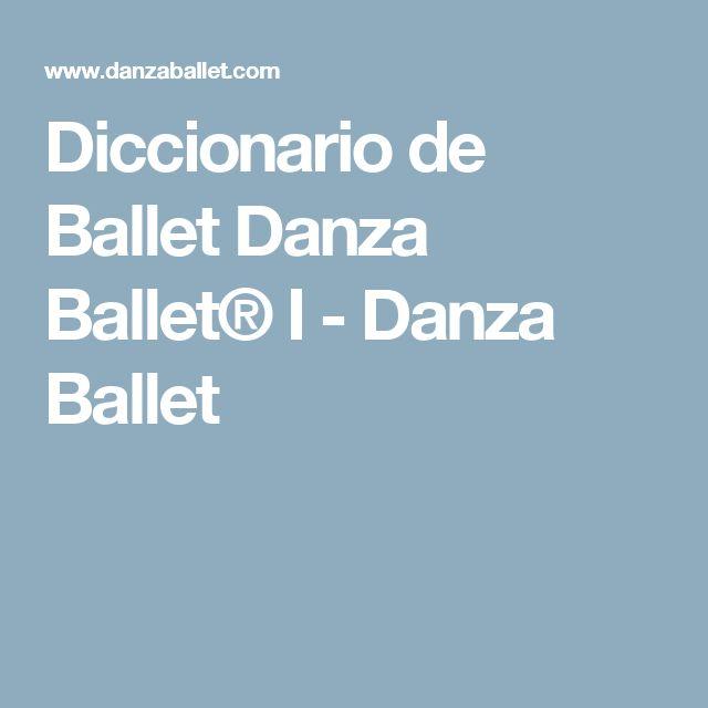 Diccionario de Ballet Danza Ballet® I - Danza Ballet