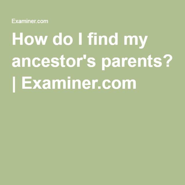How do I find my ancestor's parents? | Examiner.com