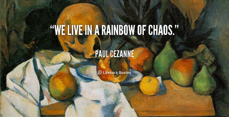 We live in a rainbow of chaos. - Paul Cezanne at Lifehack QuotesPaul Cezanne at http://quotes.lifehack.org/by-author/paul-cezanne/