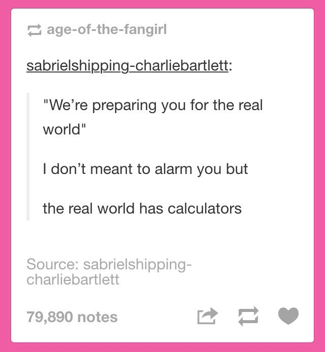tumblr • funny • school • education system • american • stupid • teachers • ugh • calculators • funny • haha • lol • humor • jokes • text posts