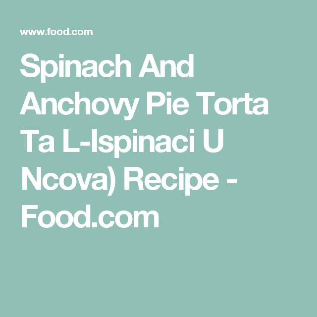 Spinach And Anchovy Pie Torta Ta L-Ispinaci U Ncova) Recipe - Food.com