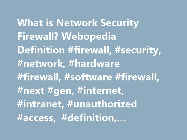 What is Network Security Firewall? Webopedia Definition #firewall, #security, #network, #hardware #firewall, #software #firewall, #next #gen, #internet, #intranet, #unauthorized #access, #definition, #glossary, #dictionary http://louisiana.nef2.com/what-is-network-security-firewall-webopedia-definition-firewall-security-network-hardware-firewall-software-firewall-next-gen-internet-intranet-unauthorized-access-definition/  # firewall Related Terms A firewall is a network security system…