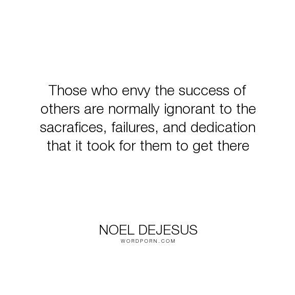 Couple Quotes Noel Dejesus Those Who Envy The Success Of Others Are Normally Ignorant Envy Quotes Hard Work Quotes Couple Quotes