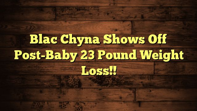Blac Chyna Shows Off Post-Baby 23 Pound Weight Loss!! - http://www.facebook.com/factors4fatloss/posts/1863780073899547