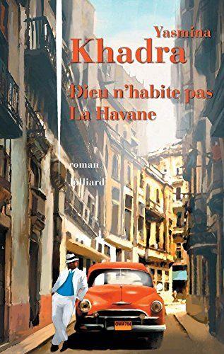 Dieu n'habite pas La Havane par Yasmina Khadra
