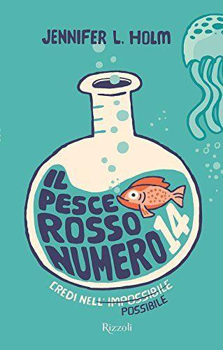 """""""Il pesce rosso numero 14"""" Jennifer L. Holm (Rizzoli)"""