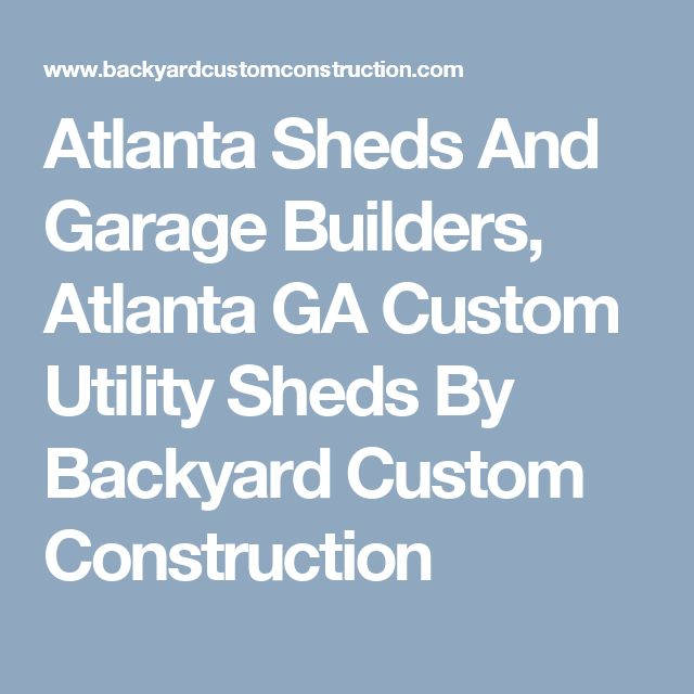Atlanta Sheds And Garage Builders, Atlanta GA Custom Utility Sheds By Backyard Custom Construction