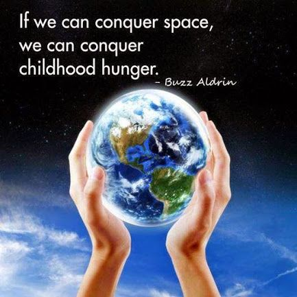 Who would've thought that hunger would be more of a challenge than traveling to the moon.  Hunger quote; Buzz Aldrin