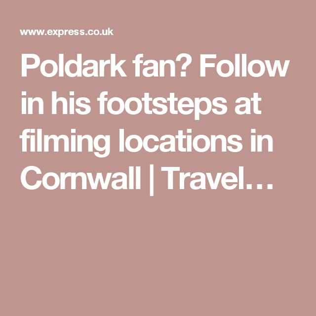 Poldark fan? Follow in his footsteps at filming locations in Cornwall | Travel…
