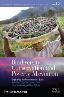 Biodiversity conservation and poverty alleviation : exploring the evidence for a link / edited by Dilys Roe (International Institute for Environment and Development, London, UK), Joanna Elliott (African Wildlife Foundation, Oxford, UK), Chris Sandbrook an
