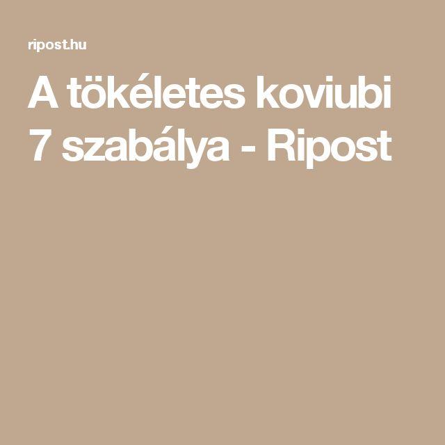 A tökéletes koviubi 7 szabálya - Ripost