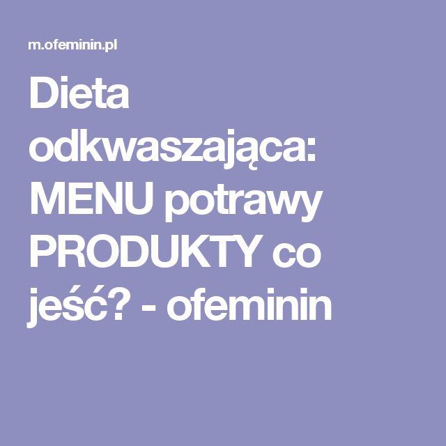Dieta odkwaszająca: MENU potrawy PRODUKTY co jeść? - ofeminin