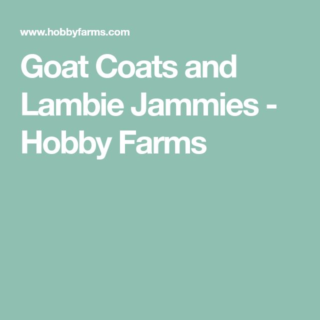Goat Coats and Lambie Jammies - Hobby Farms